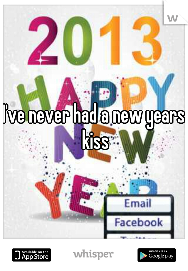 I've never had a new years kiss