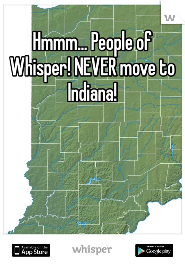 Hmmm... People of Whisper! NEVER move to Indiana!