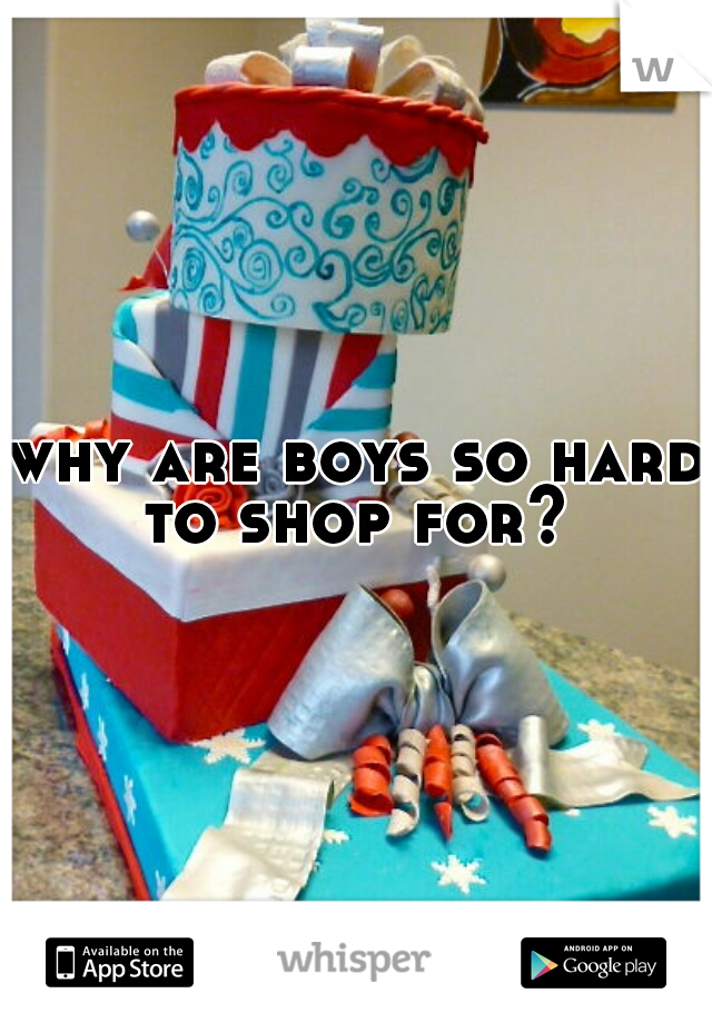 why are boys so hard to shop for?