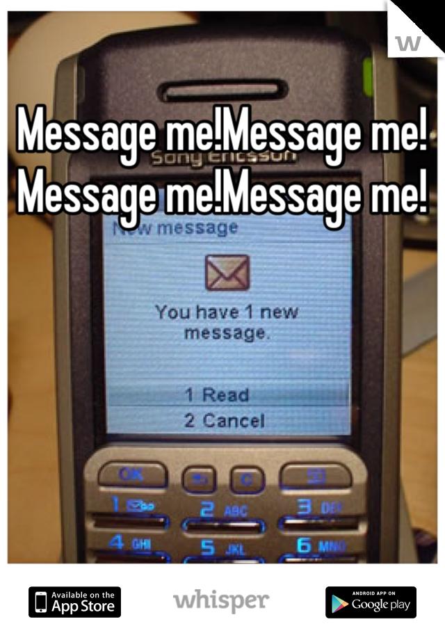 Message me!Message me! Message me!Message me!