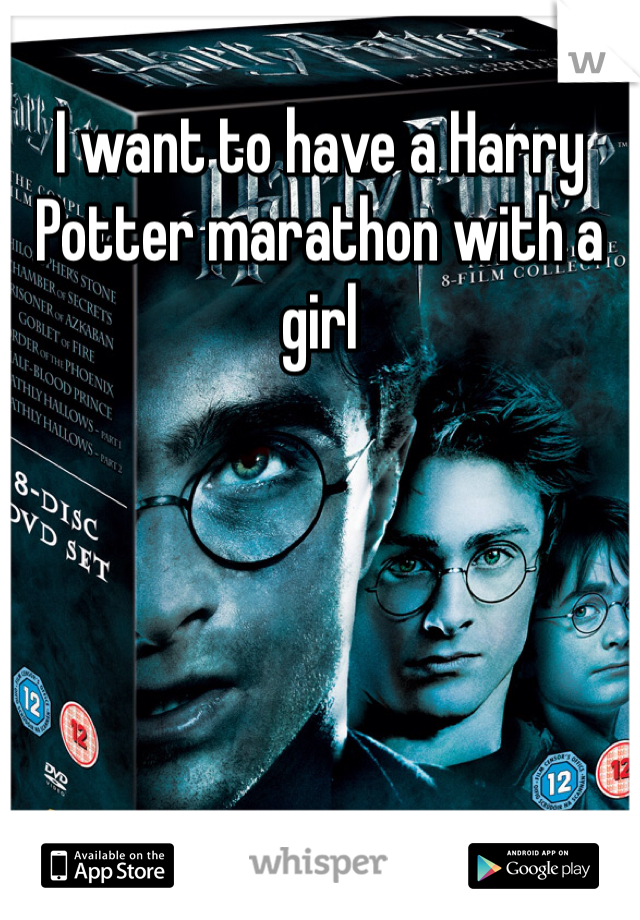I want to have a Harry Potter marathon with a girl