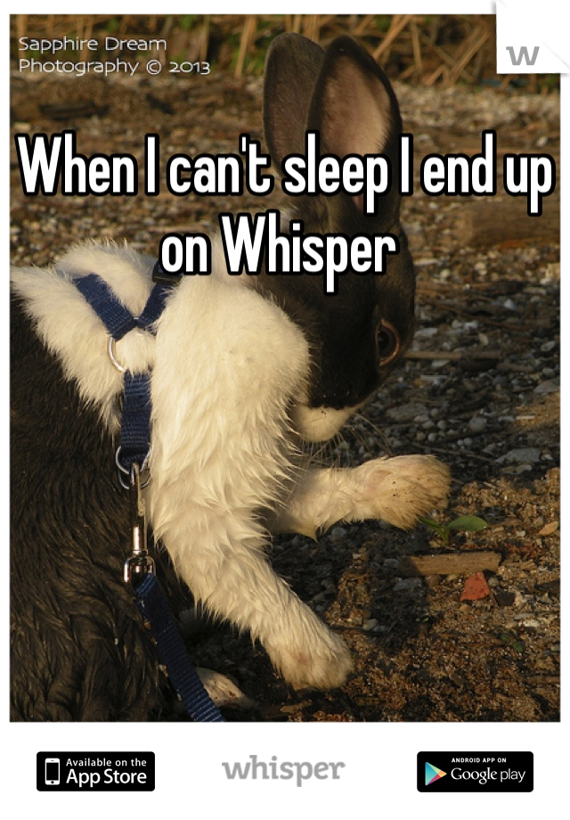 When I can't sleep I end up on Whisper