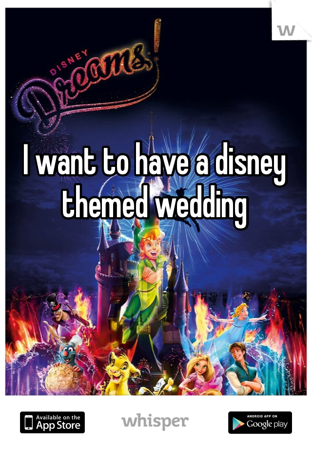 I want to have a disney themed wedding