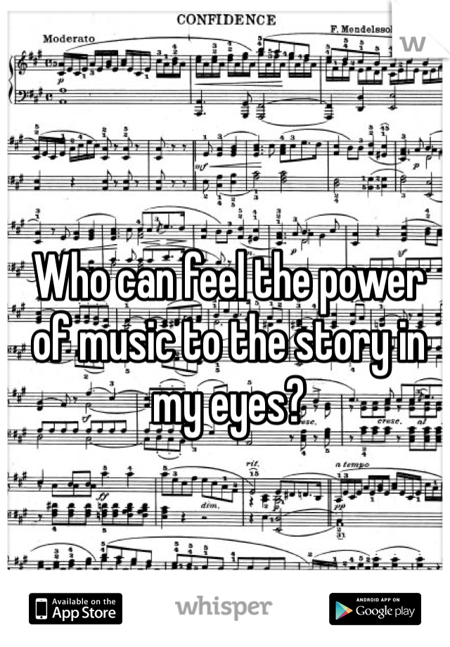 Who can feel the power of music to the story in my eyes?