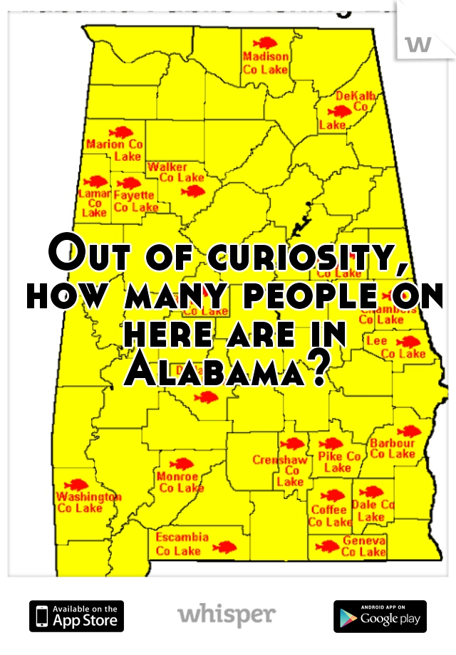 Out of curiosity, how many people on here are in Alabama?