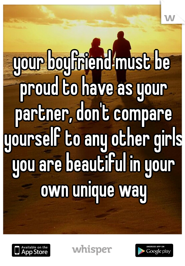 your boyfriend must be proud to have as your partner, don't compare yourself to any other girls you are beautiful in your own unique way