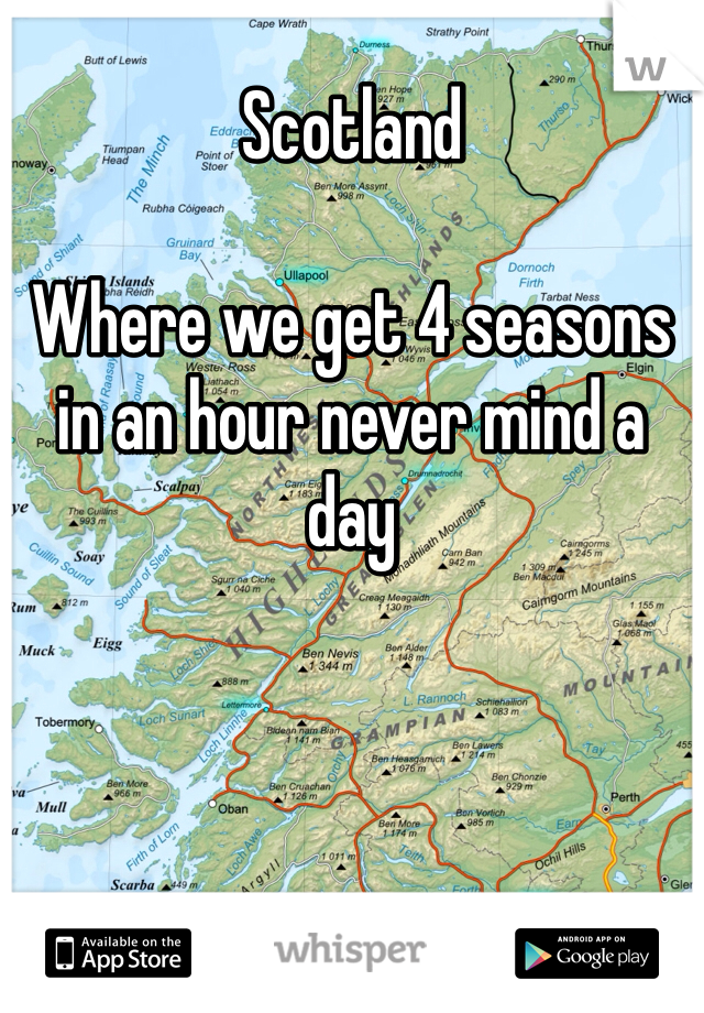 Scotland  Where we get 4 seasons in an hour never mind a day