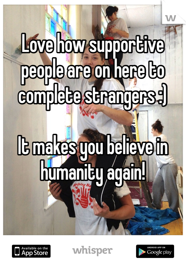 Love how supportive people are on here to complete strangers :)  It makes you believe in humanity again!