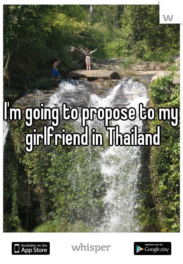 I'm going to propose to my girlfriend in Thailand
