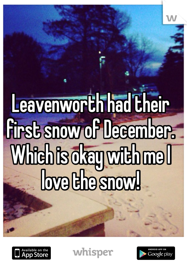 Leavenworth had their first snow of December. Which is okay with me I love the snow!