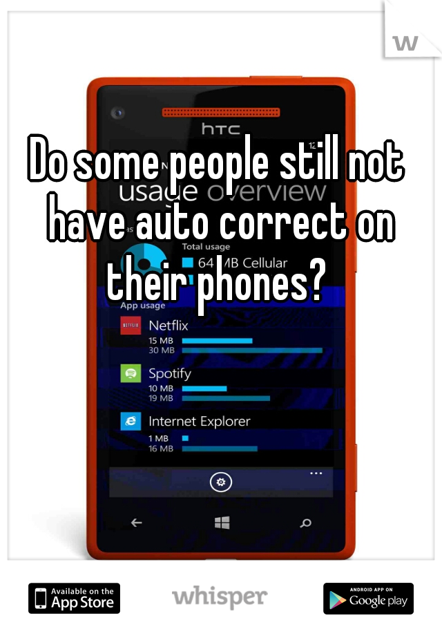 Do some people still not have auto correct on their phones?