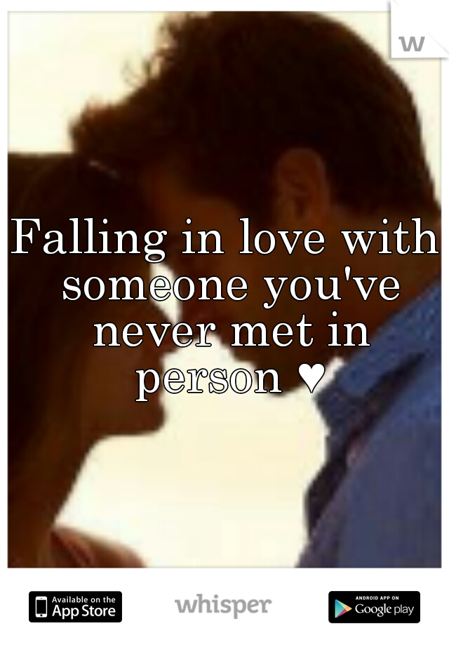 Falling in love with someone you've never met in person ♥