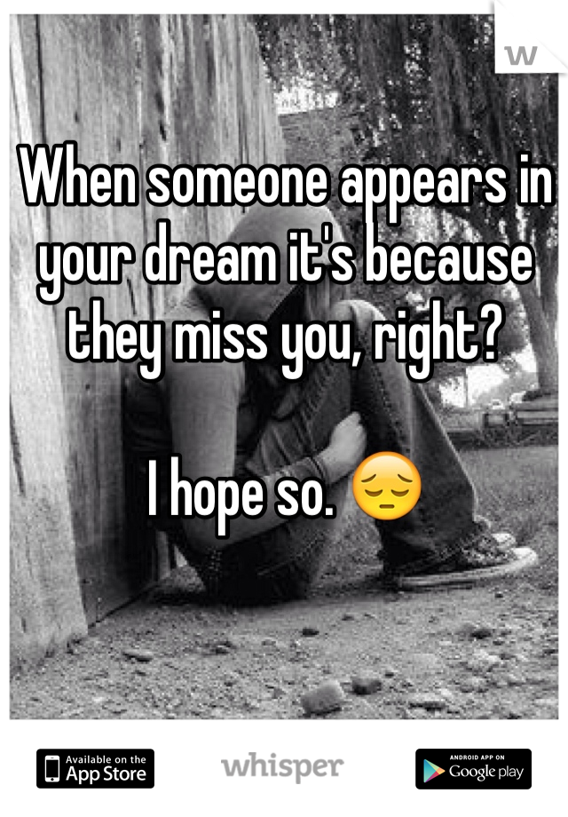 When someone appears in your dream it's because they miss you, right?  I hope so. 😔