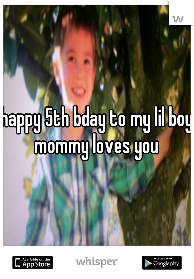 happy 5th bday to my lil boy mommy loves you