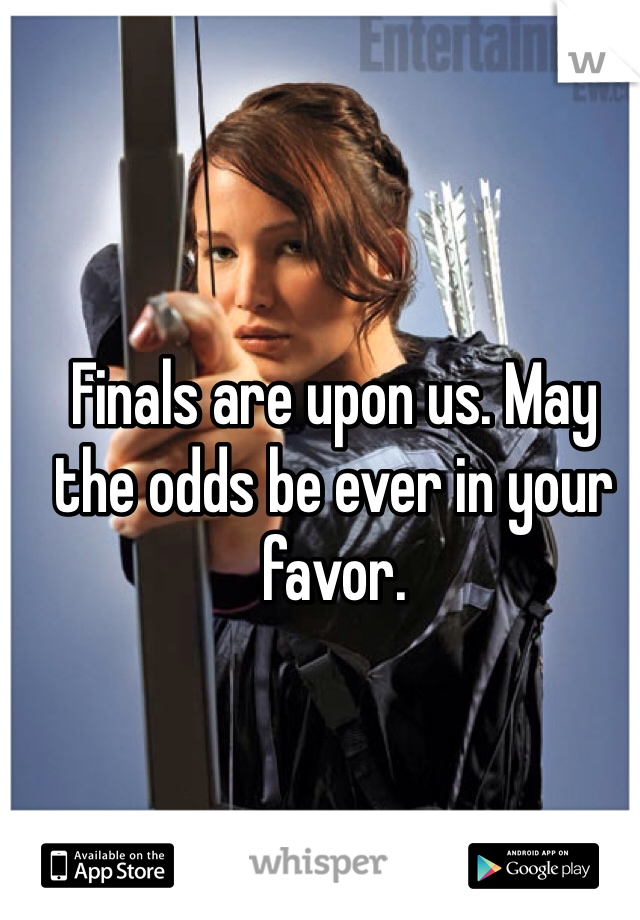 Finals are upon us. May the odds be ever in your favor.