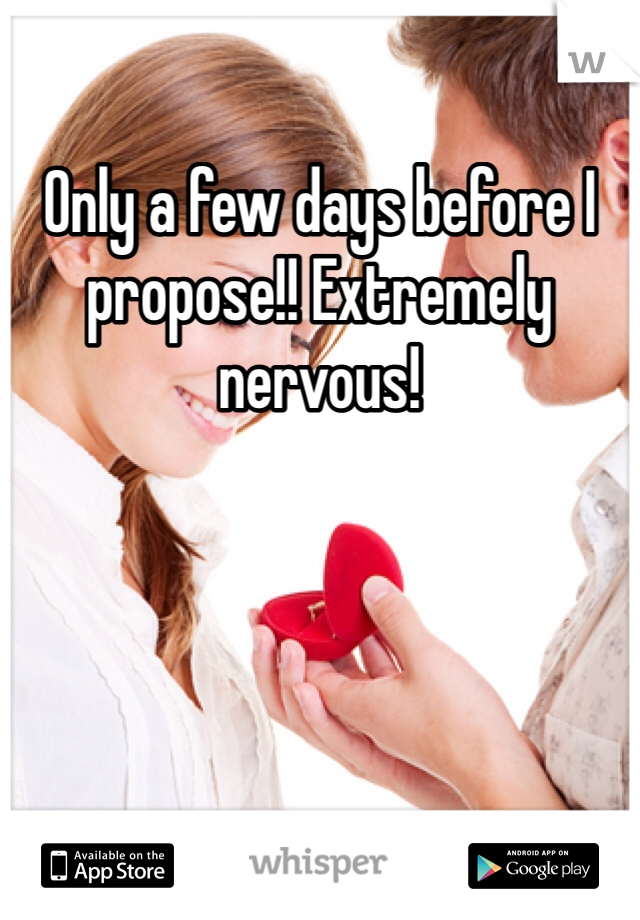 Only a few days before I propose!! Extremely nervous!