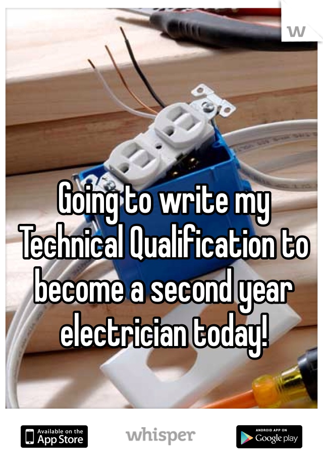 Going to write my Technical Qualification to become a second year electrician today!