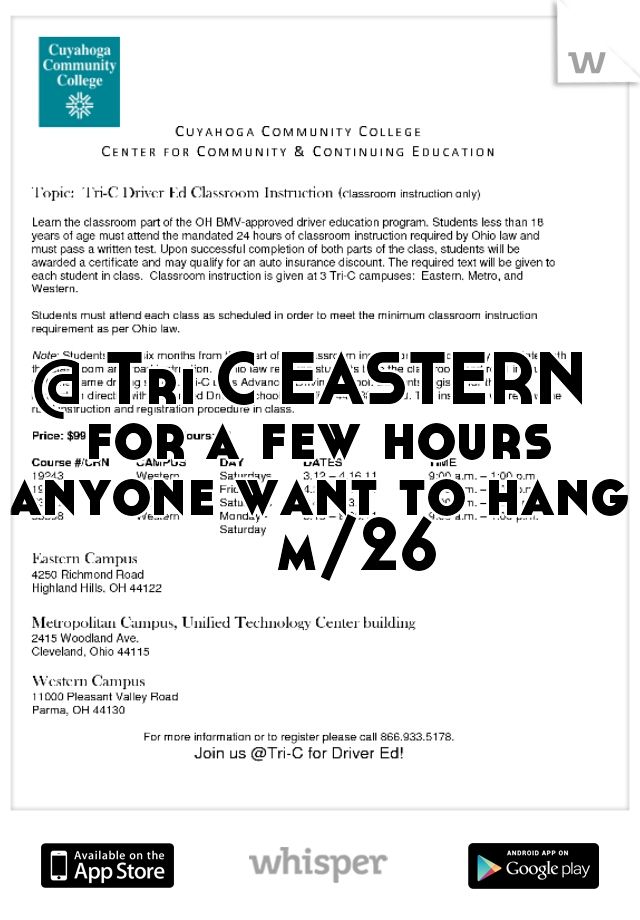@ Tri C EASTERN for a few hours anyone want to hang     m/26