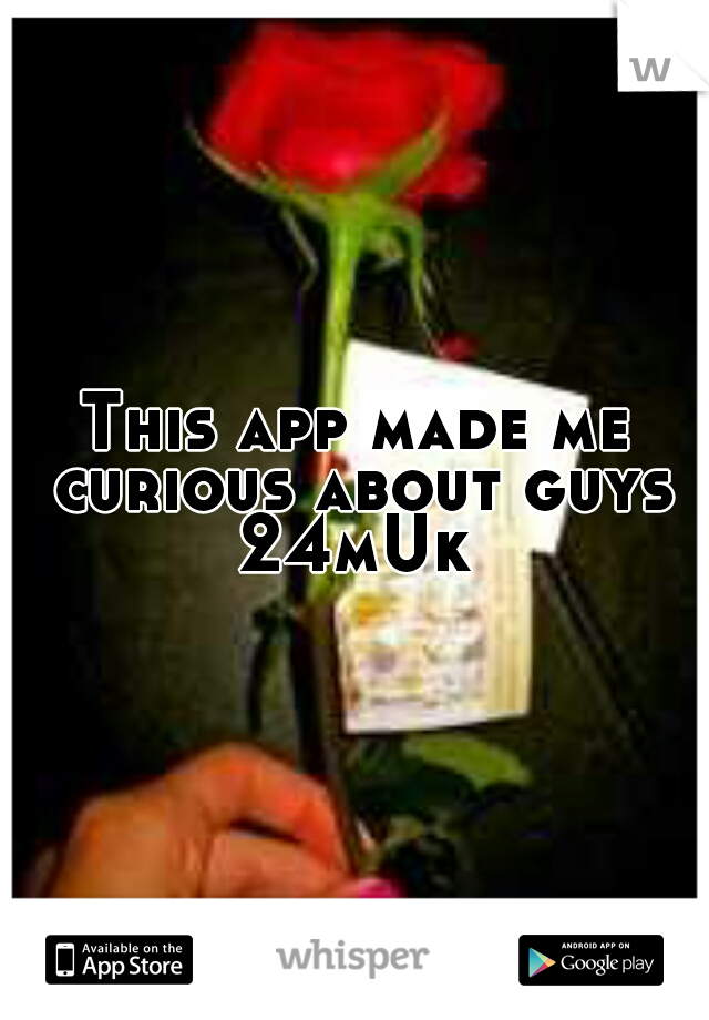 This app made me curious about guys 24mUk