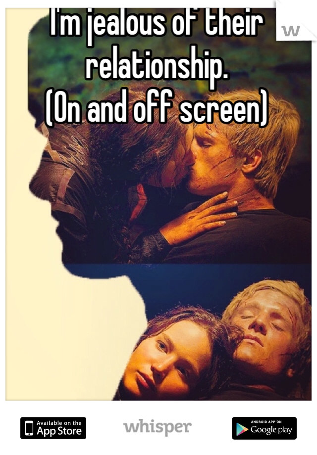 I'm jealous of their relationship.  (On and off screen)