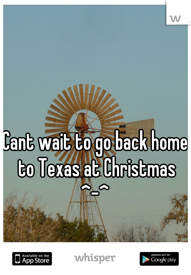 Cant wait to go back home to Texas at Christmas ^-^