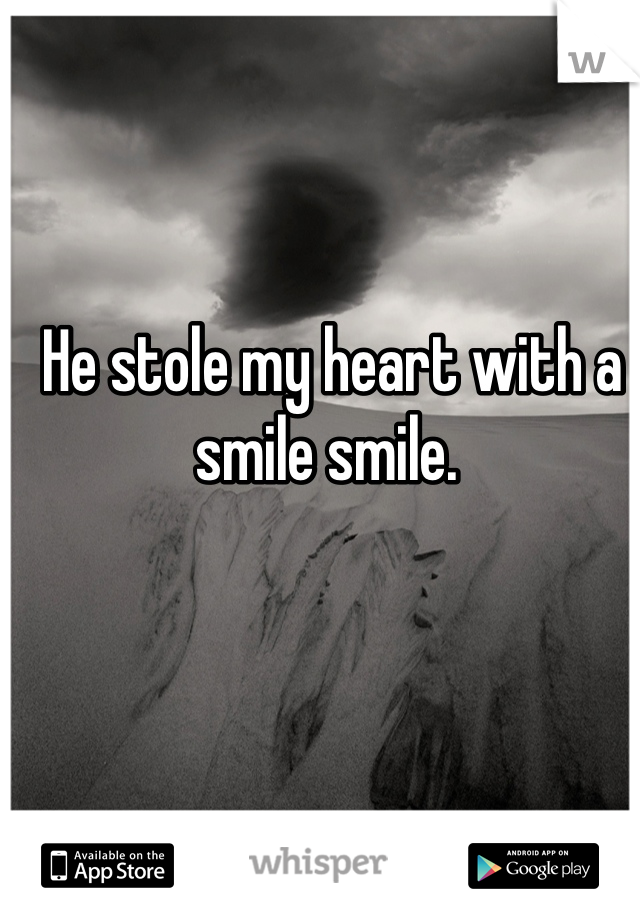 He stole my heart with a smile smile.