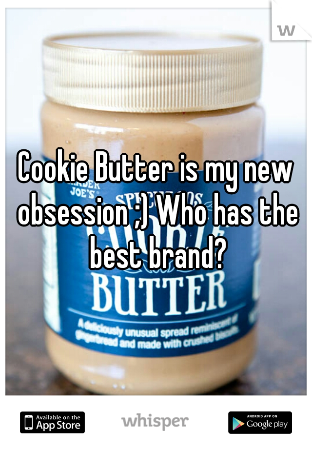 Cookie Butter is my new obsession ;) Who has the best brand?