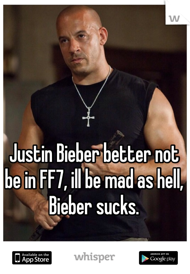 Justin Bieber better not be in FF7, ill be mad as hell, Bieber sucks.