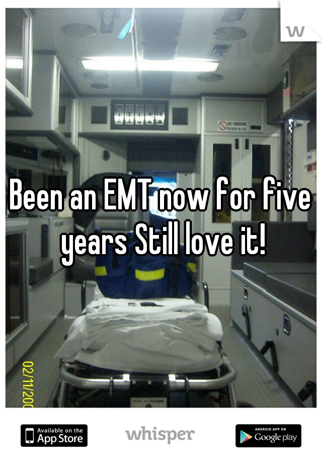 Been an EMT now for five years Still love it!