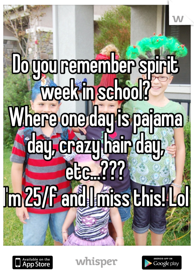 Do you remember spirit week in school?  Where one day is pajama day, crazy hair day, etc...??? I'm 25/f and I miss this! Lol
