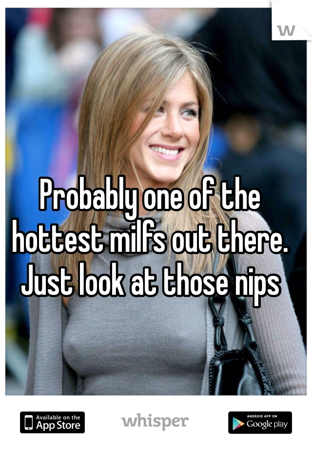 Probably one of the hottest milfs out there. Just look at those nips