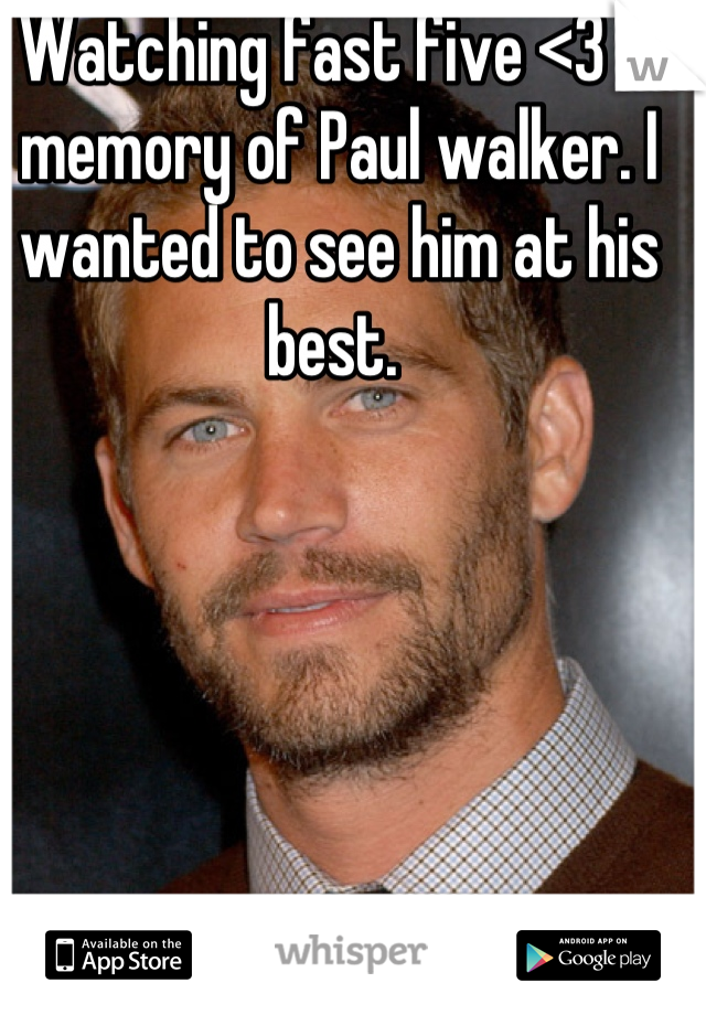 Watching fast five <3 in memory of Paul walker. I wanted to see him at his best.