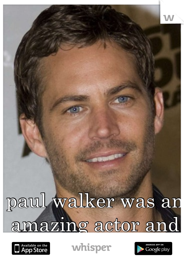 paul walker was an amazing actor and father