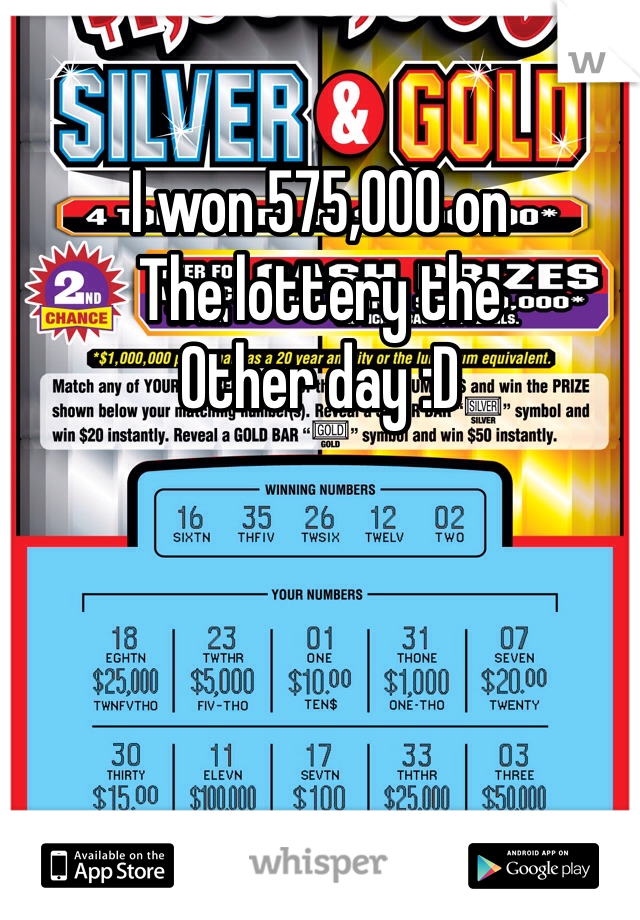 I won 575,000 on  The lottery the Other day :D