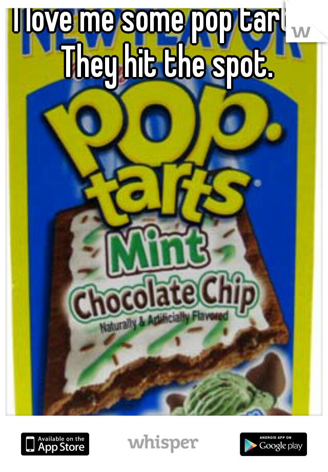 I love me some pop tarts. They hit the spot.