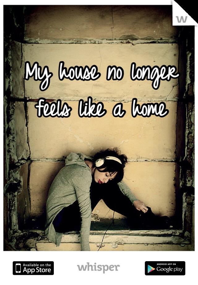 My house no longer feels like a home