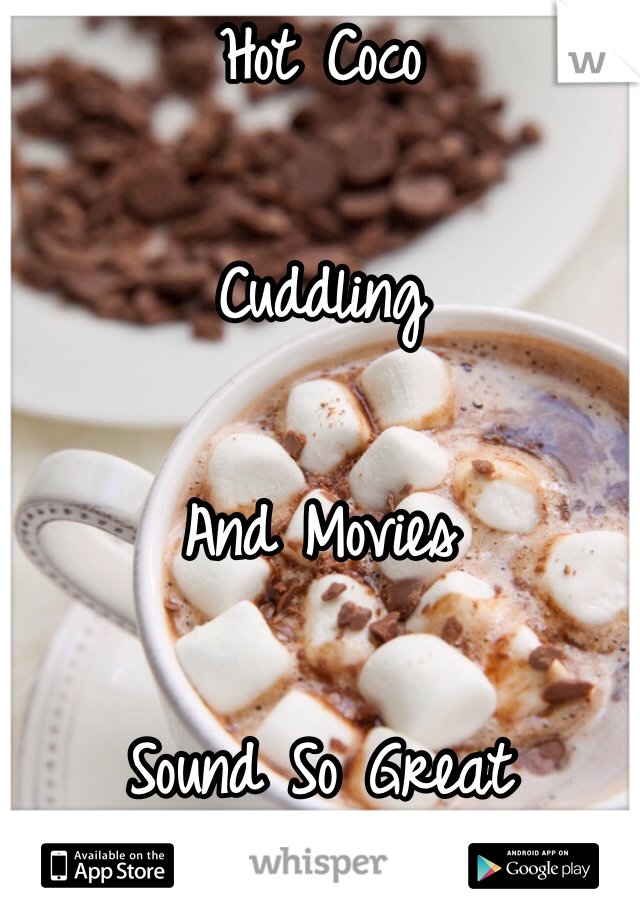 Hot Coco   Cuddling   And Movies   Sound So Great  ☺️☺️