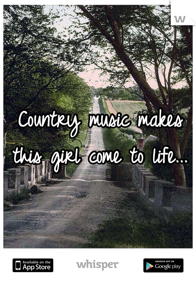 Country music makes this girl come to life...