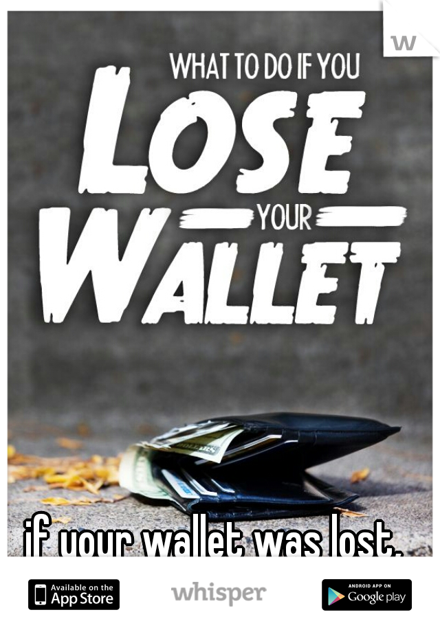if your wallet was lost, what would you do??