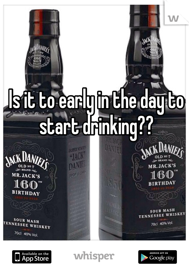 Is it to early in the day to start drinking??