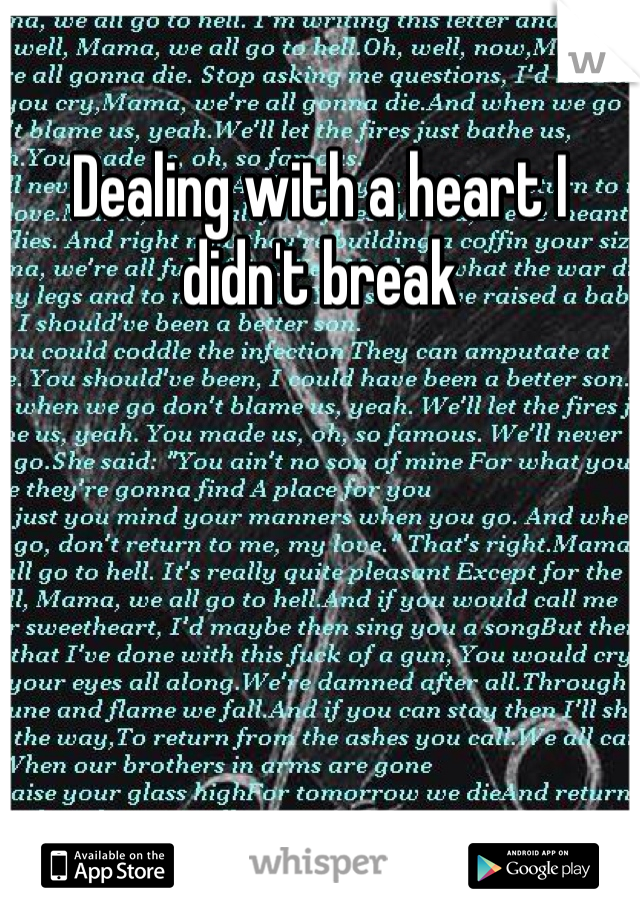 Dealing with a heart I didn't break