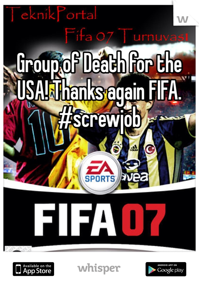 Group of Death for the USA! Thanks again FIFA. #screwjob