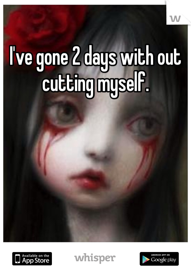 I've gone 2 days with out cutting myself.