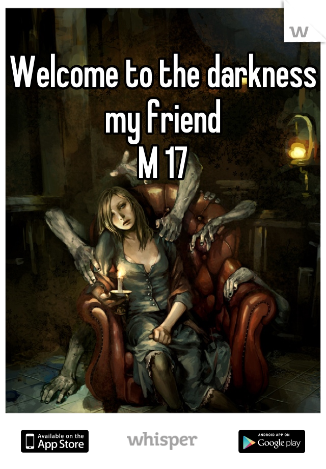 Welcome to the darkness my friend  M 17