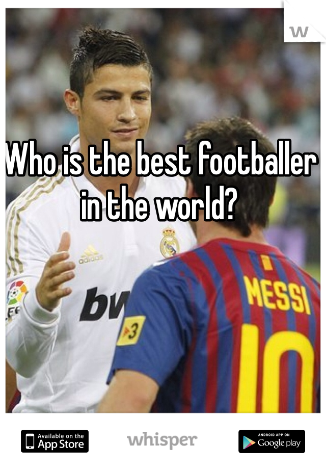 Who is the best footballer in the world?