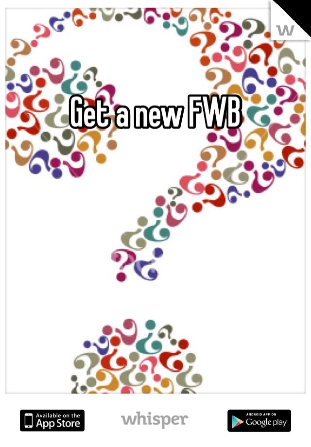 Get a new FWB