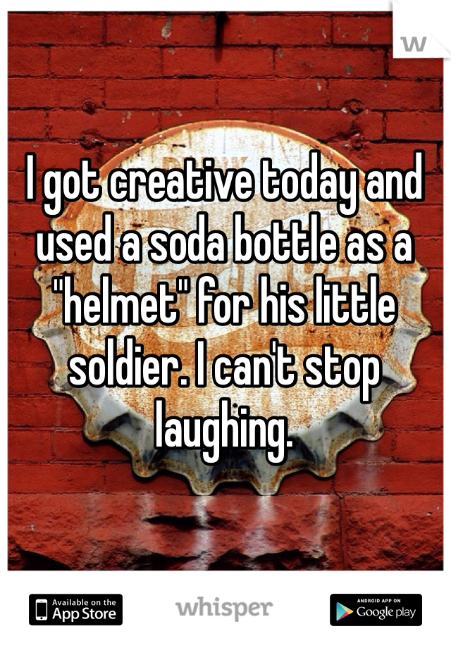 """I got creative today and used a soda bottle as a """"helmet"""" for his little soldier. I can't stop laughing."""