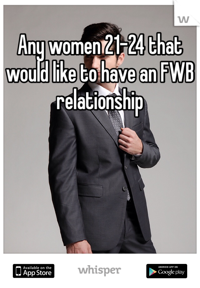 Any women 21-24 that would like to have an FWB relationship