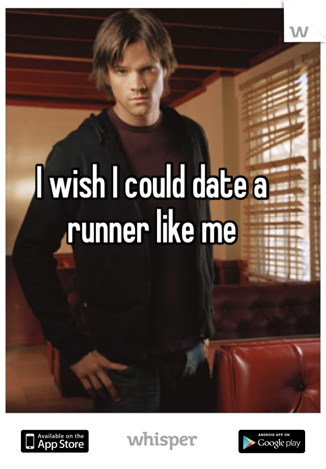 I wish I could date a runner like me