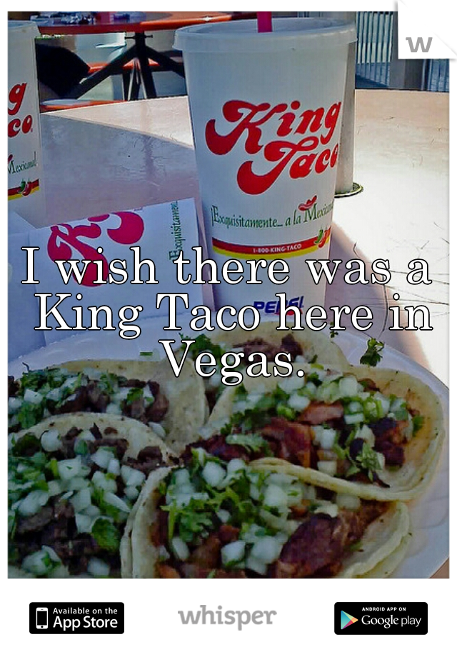 I wish there was a King Taco here in Vegas.